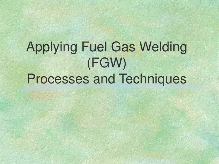 applying fuel gas welding fgw processes and techniques n.