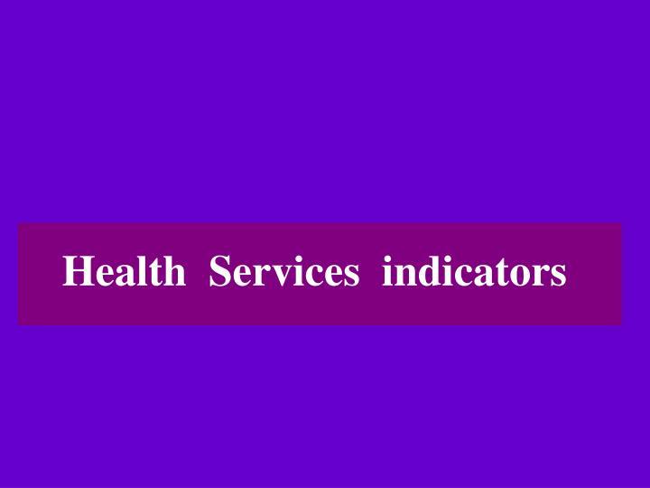 Health  Services  indicators