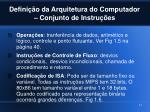 defini o da arquitetura do computador conjunto de instru es4