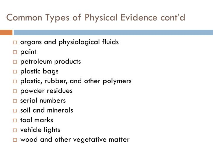 Common types of physical evidence cont d