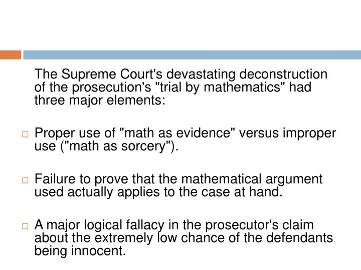 "The Supreme Court's devastating deconstruction of the prosecution's ""trial by mathematics"" had three major elements:"