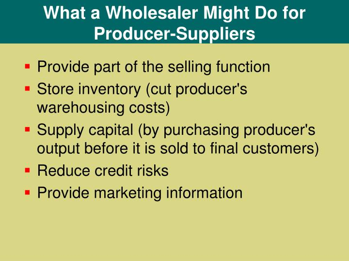 What a Wholesaler Might Do for Producer-Suppliers