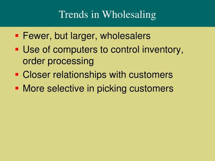 Trends in Wholesaling