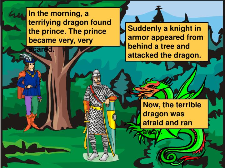 In the morning, a terrifying dragon found the prince. The prince became very, very scared.