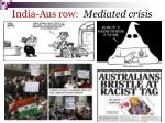 india aus row mediated crisis