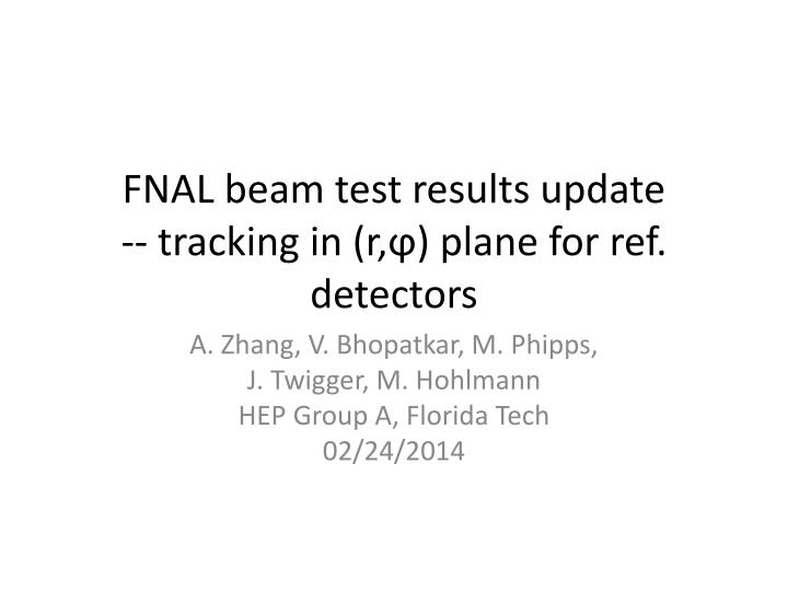 Fnal beam test results update tracking in r plane for ref detectors