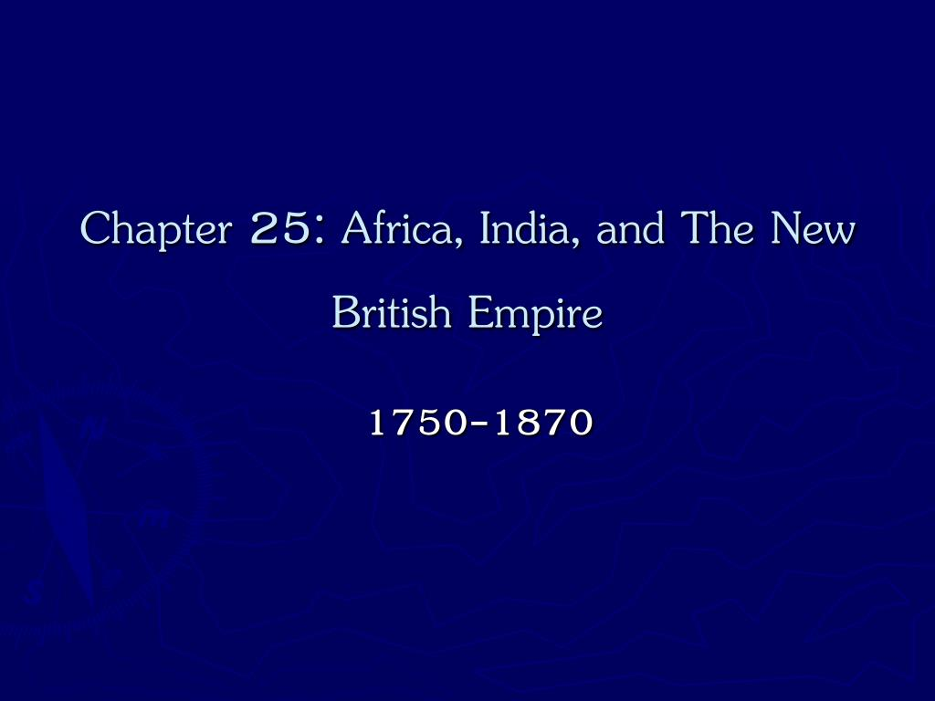 PPT - Chapter 25: Africa, India, and The New British ...