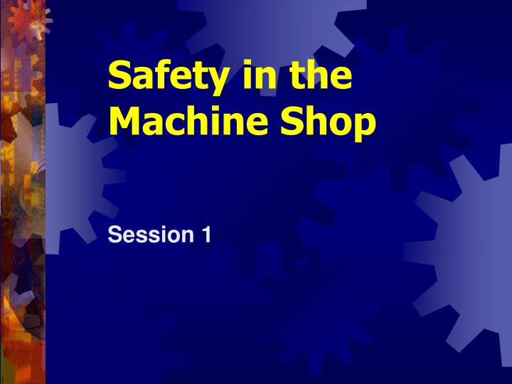 safety in the machine shop n.
