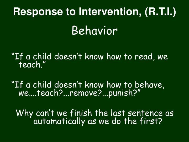 Response to Intervention, (R.T.I.)