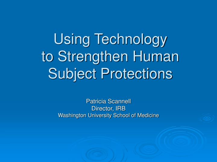 Using technology to strengthen human subject protections