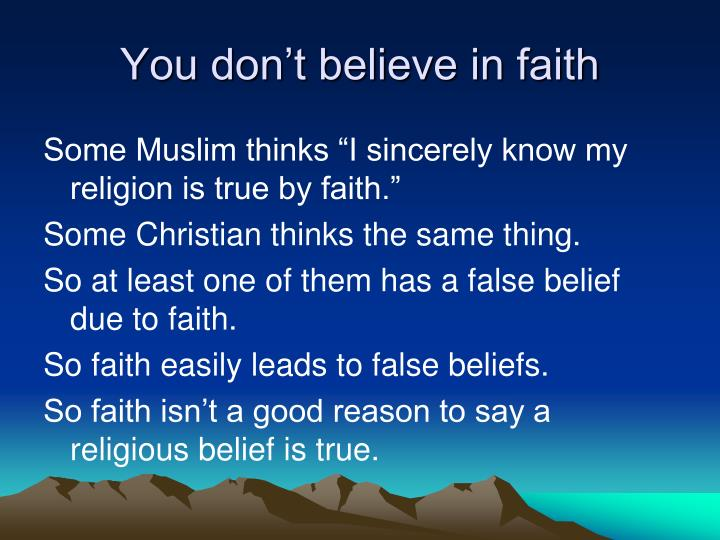 You don't believe in faith