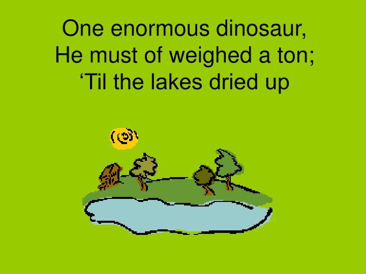 One enormous dinosaur,