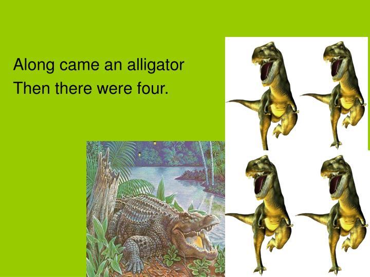 Along came an alligator