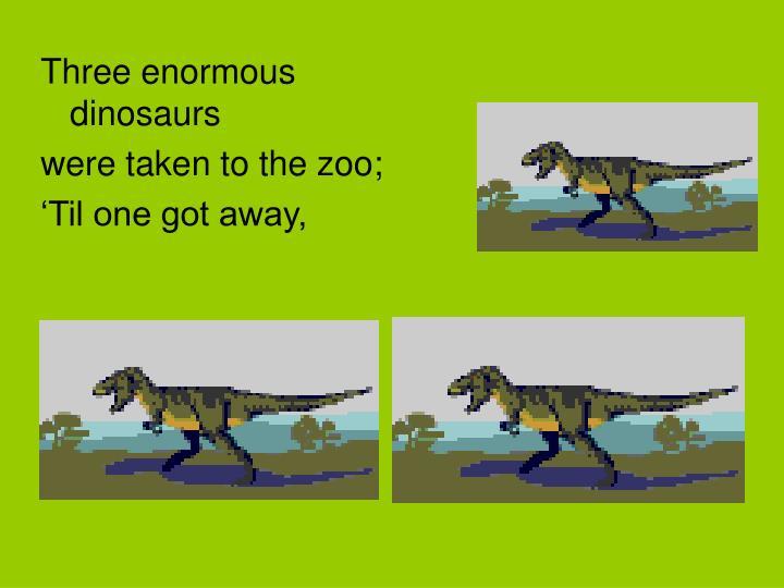 Three enormous dinosaurs