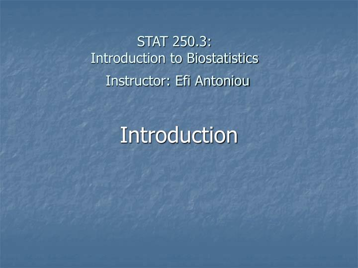 Stat 250 3 introduction to biostatistics instructor efi antoniou