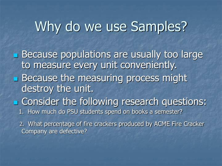 Why do we use Samples?