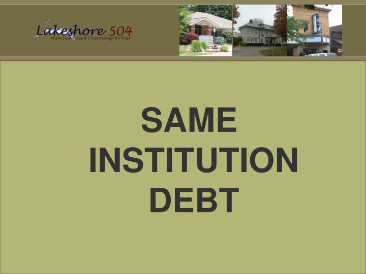 SAME INSTITUTION DEBT