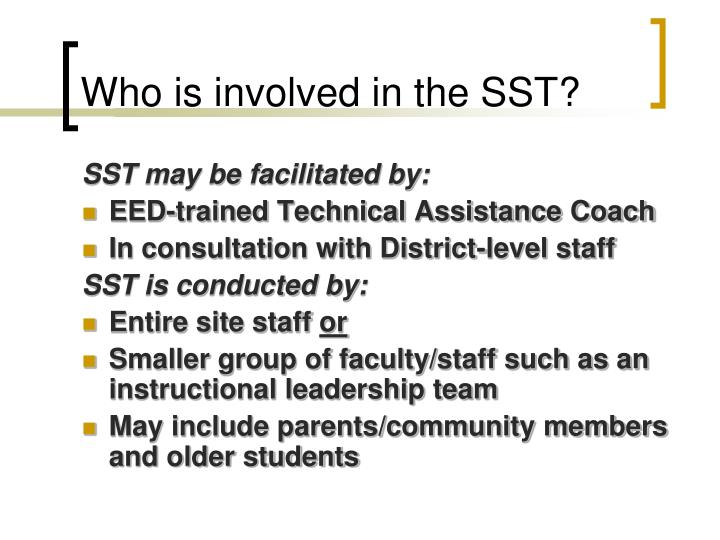 Who is involved in the SST?