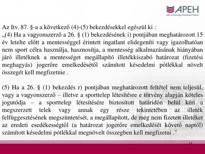 Az Itv. 87. §-a a következő (4)-(5) bekezdésekkel egészül ki :