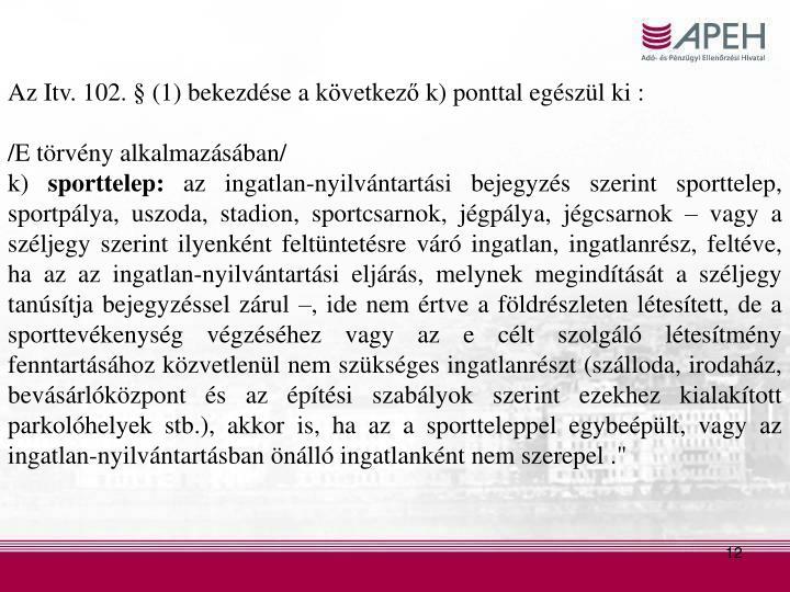Az Itv. 102. § (1) bekezdése a következő k) ponttal egészül ki :