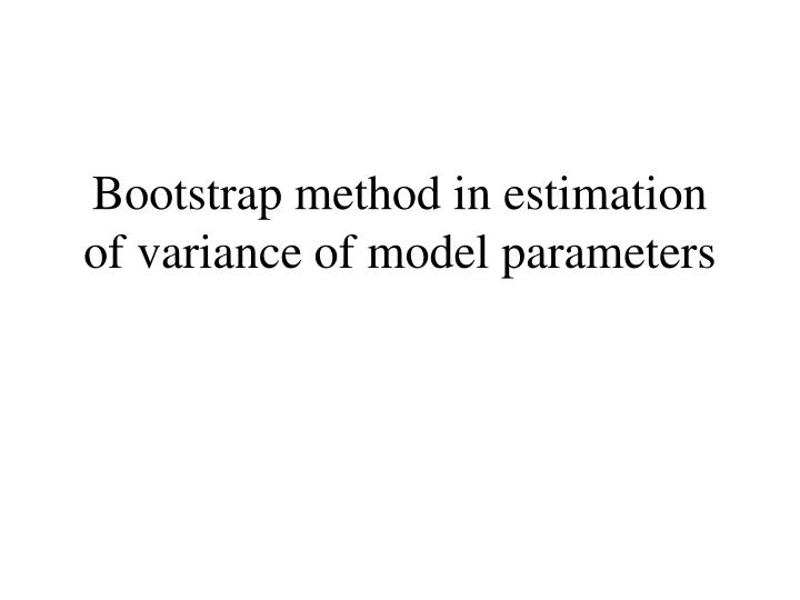 bootstrap method in estimation of variance of model parameters n.