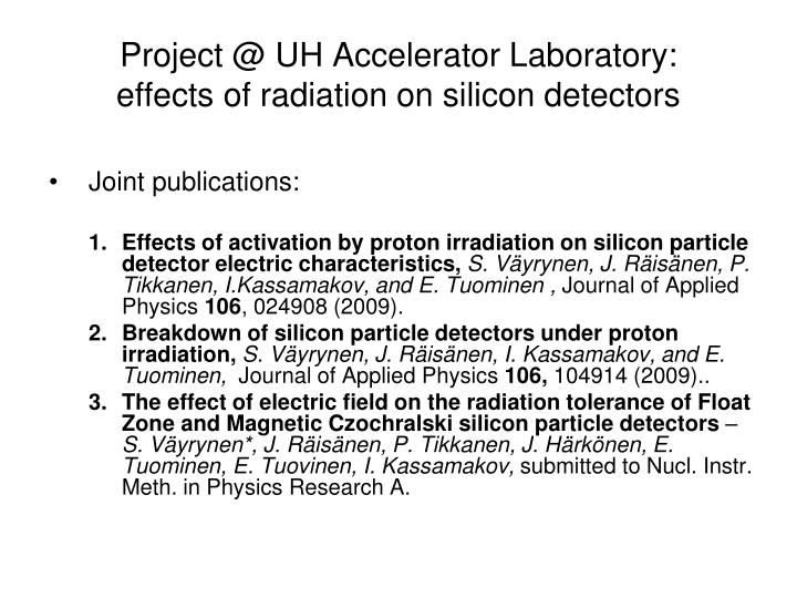 project @ uh accelerator laboratory effects of radiation on silicon detectors n.