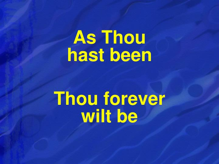 As Thou                               hast been