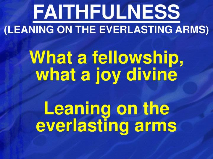 Faithfulness leaning on the everlasting arms