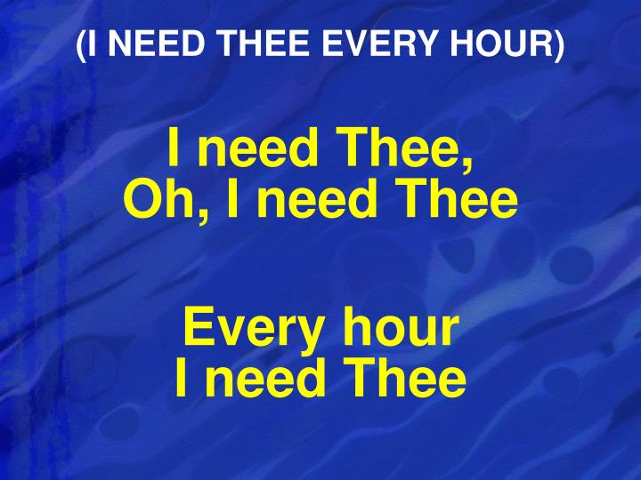 (I NEED THEE EVERY HOUR)