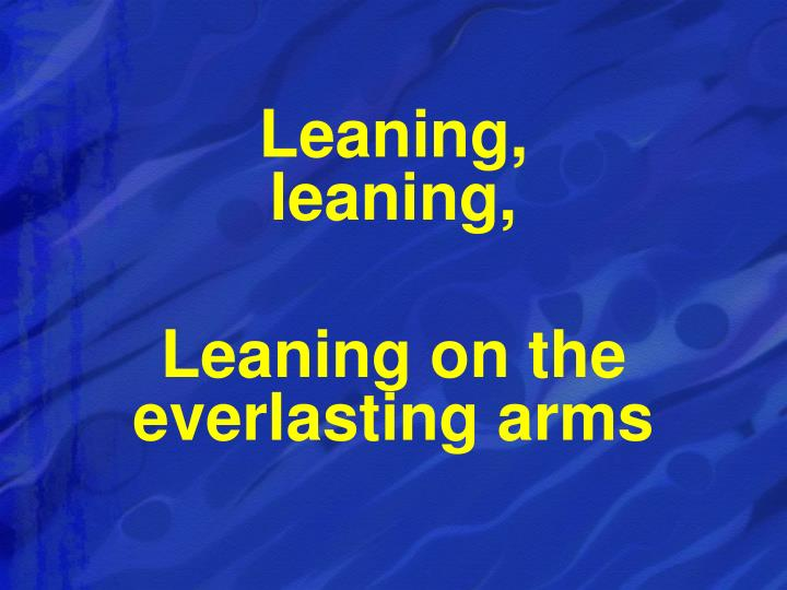 Leaning,                           leaning,