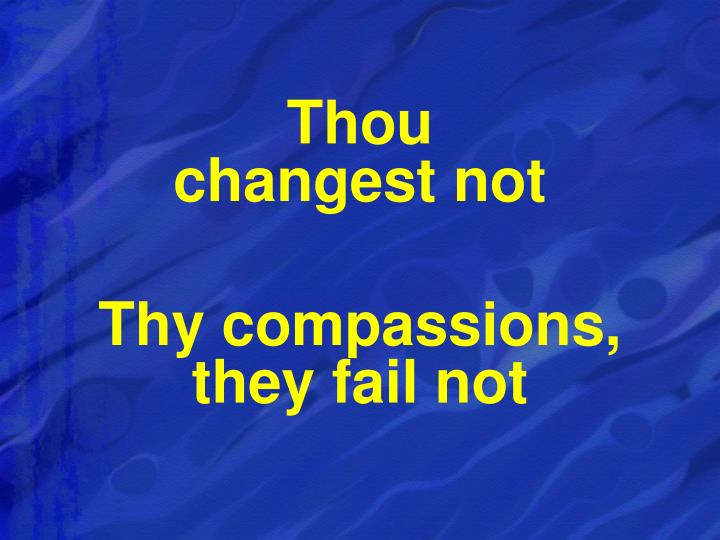 Thou                              changest not