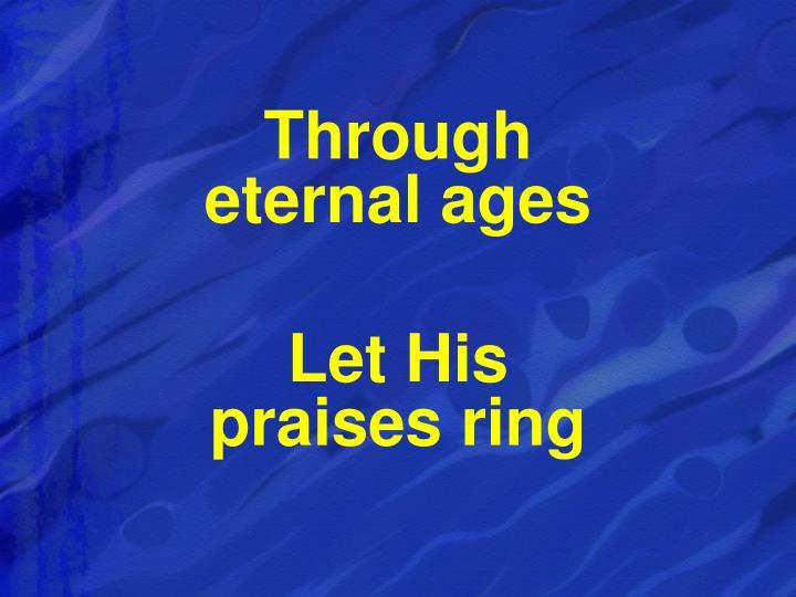 Through                          eternal ages