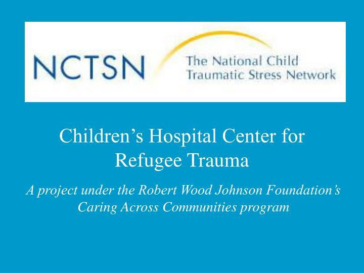 Children s hospital center for refugee trauma