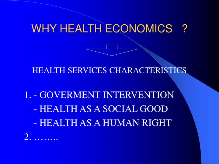 WHY HEALTH ECONOMICS   ?