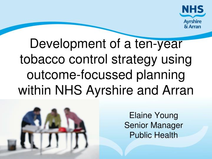 Development of a ten-year tobacco control strategy using outcome-focussed planning within NHS Ayrshi...