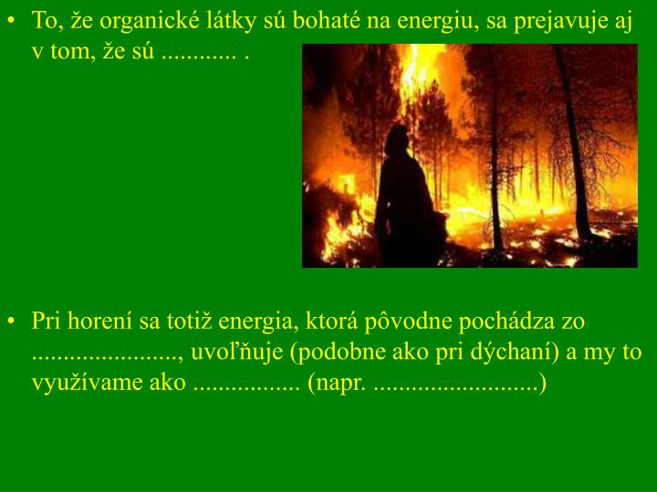 To, že organické látky sú bohaté na energiu, sa prejavuje aj v tom, že sú ............ .