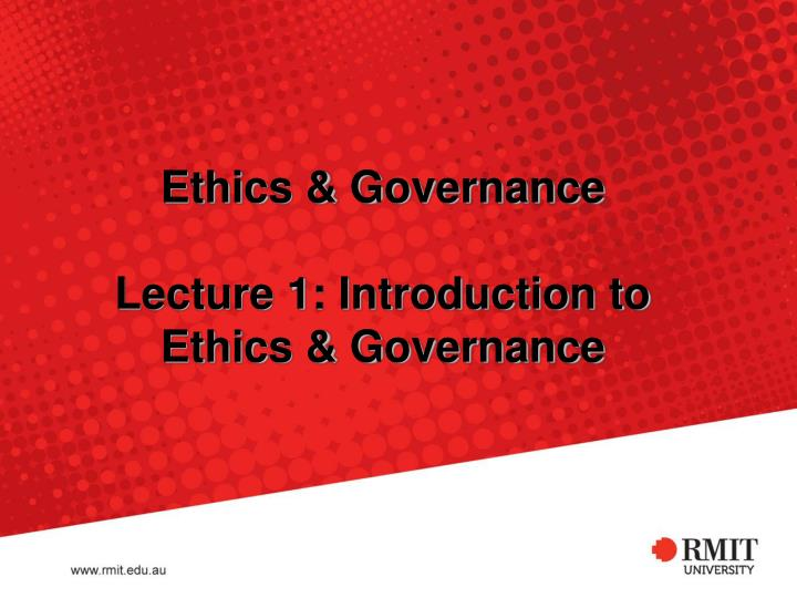 ethics governance lecture 1 introduction to ethics governance