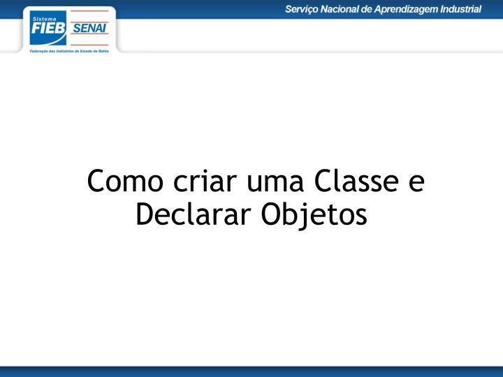 Como criar uma classe e declarar objetos