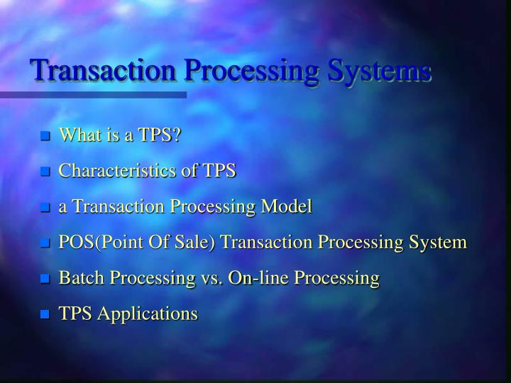 a transaction processing system is a computerized system that performs and records the daily routine Chapter 2: information systems in the enterprise 2  transaction processing systems (tps) computerized system that performs and records the daily routine transactions necessary to conduct the business these systems serve the operational level of the organization.