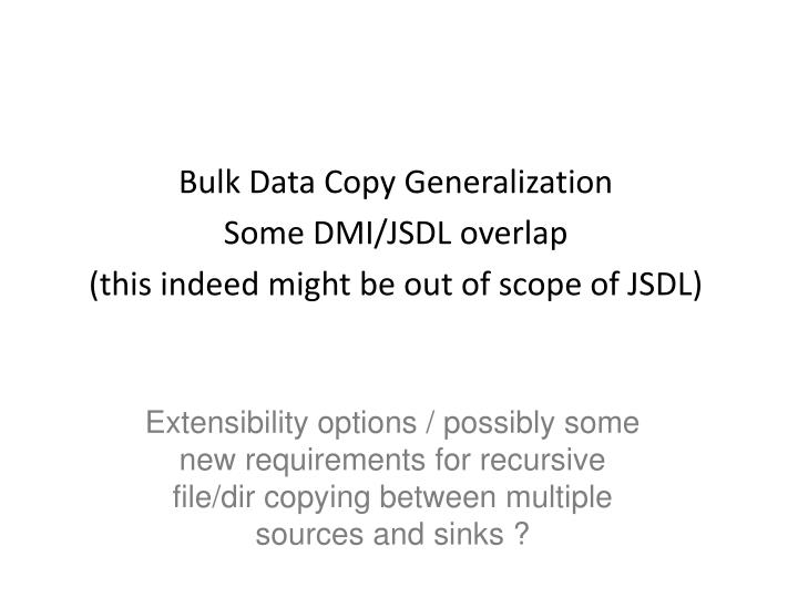 Bulk data copy generalization some dmi jsdl overlap this indeed might be out of scope of jsdl