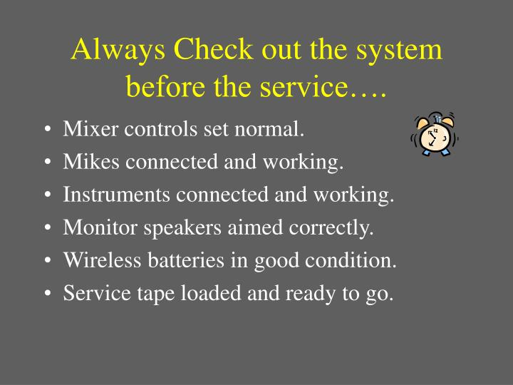 Always Check out the system before the service….