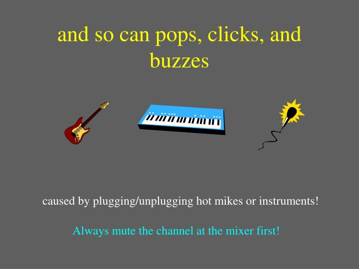 and so can pops, clicks, and buzzes