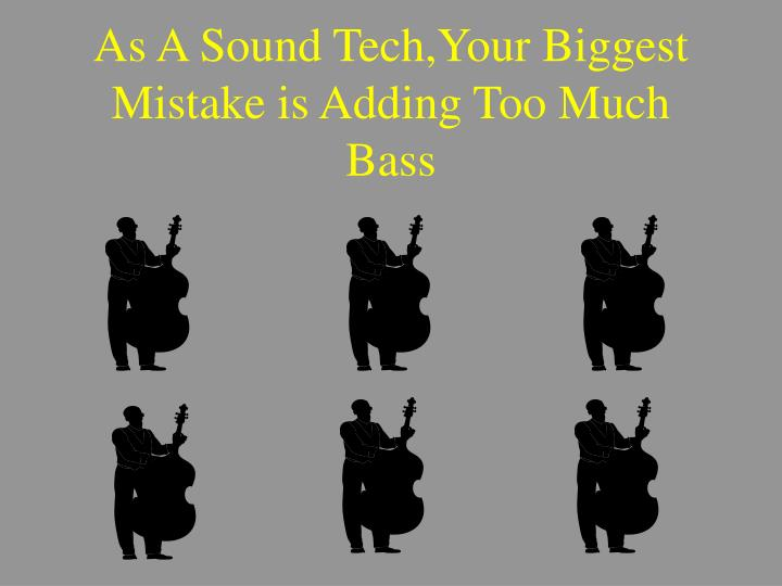 As A Sound Tech,Your Biggest Mistake is Adding Too Much Bass