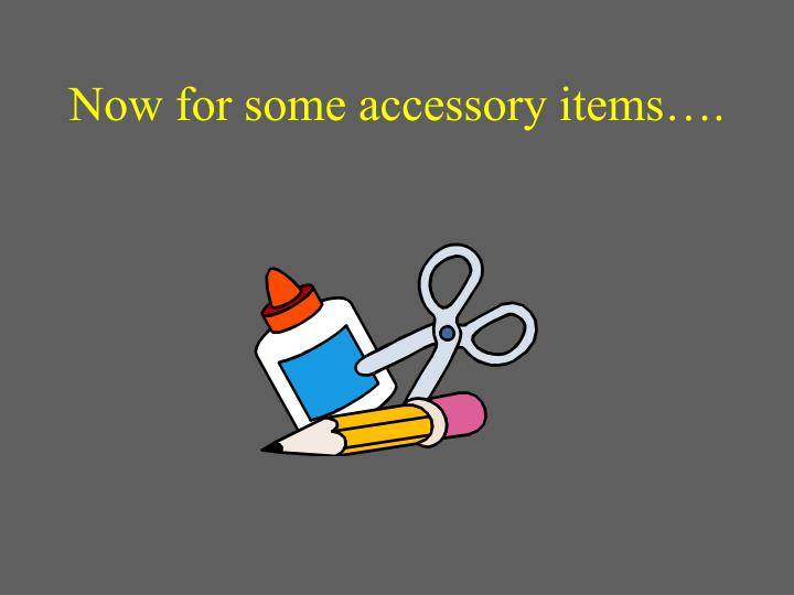 Now for some accessory items….