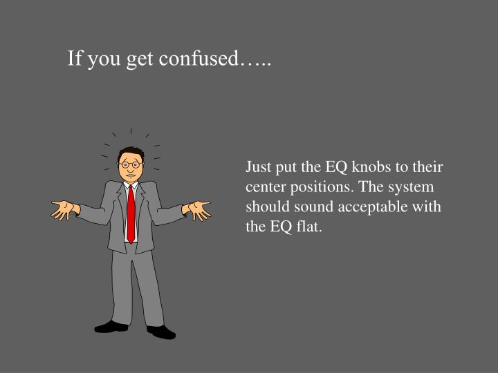 If you get confused…..