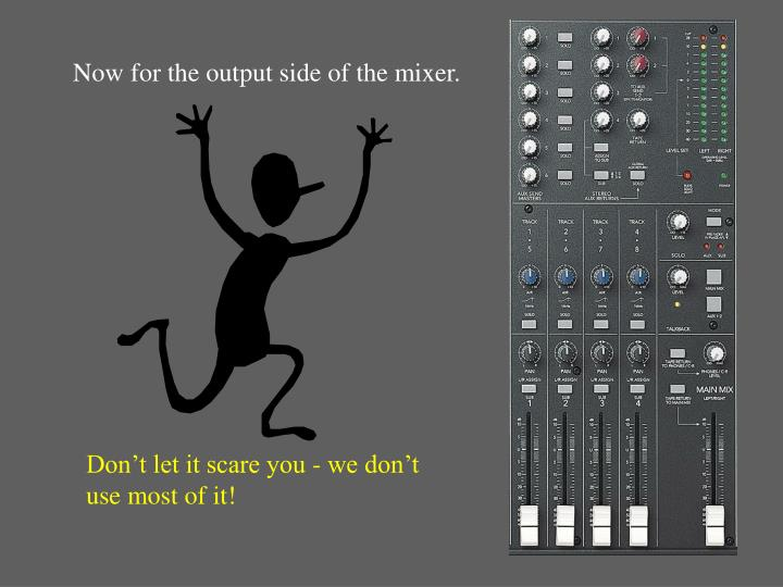 Now for the output side of the mixer.