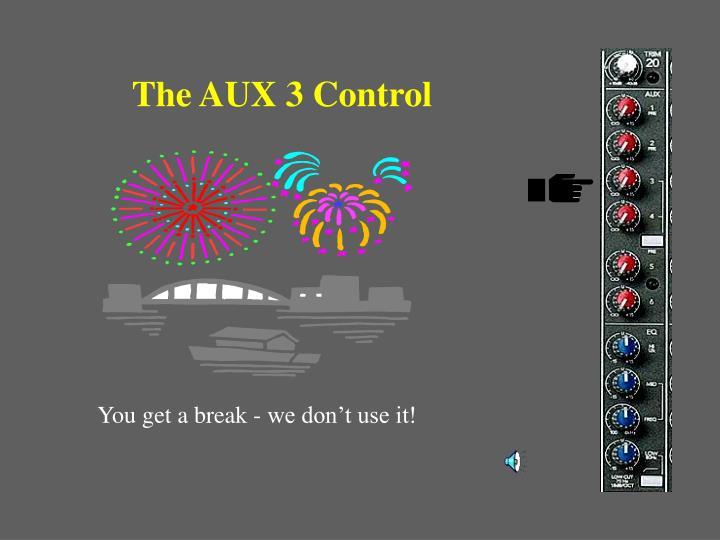 The AUX 3 Control