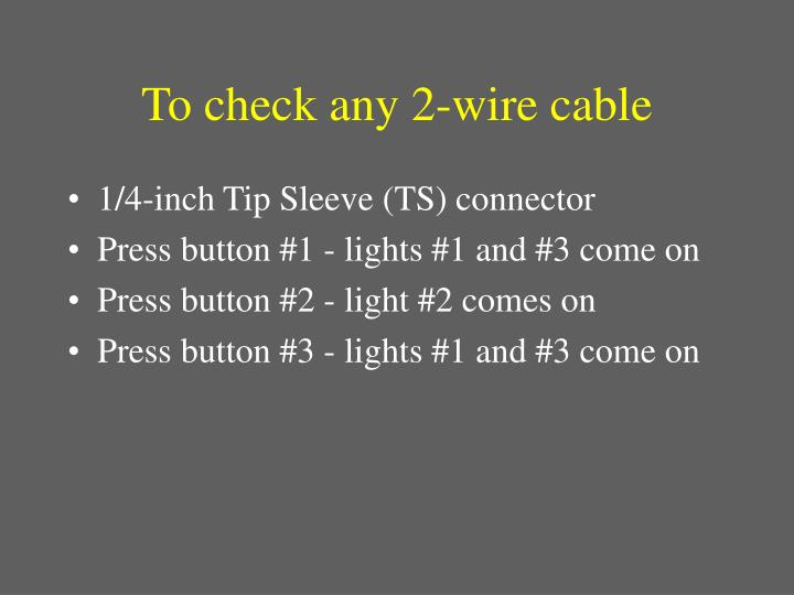 To check any 2-wire cable