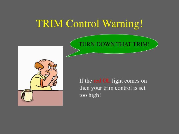TRIM Control Warning!