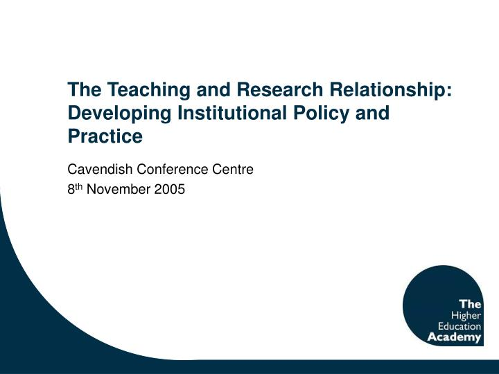 the teaching and research relationship developing institutional policy and practice n.